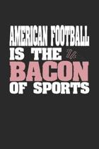 American Football Is The Bacon of Sports: Dot Grid Notebook Journal Gift (6 x 9 - 150 pages) - Journal dotted paper - For Bullet Journaling, Lettering