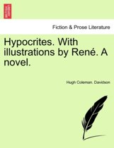 Hypocrites. with Illustrations by Ren . a Novel.