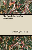 The Camel - Its Uses and Management