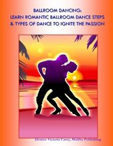 Ballroom Dancing: Learn Romantic Ballroom Dance Steps & Types of Dance to Ignite the Passion