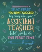 If At First You Don't Succeed Try Doing What Your Assistant Teacher Told You To Do The First Time: Dot Grid Notebook and Appreciation Gift for Parapro