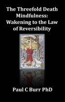 The Threefold Death, Mindfulness: Wakening to the Law of Reversibility