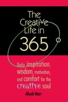 The Creative Life in 365 Degrees: Daily Inspiration, Wisdom, Motivation, and Comfort for the Creative Soul