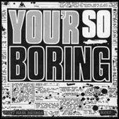 You'Re So Boring