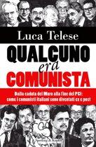 Qualcuno era comunista: Dalla caduta del Muro alla fine del PC: come i Comunisti italiani sono diventati ex e post