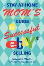 Stay-At-Home Mom's Guide to Successful Ebay Selling