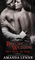 Here Comes The Bride : Before Wedding Taboo Erotica Romance Series Book 1
