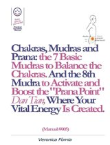 Chakras, Mudras and Prana: the 7 Basic Mudras to Balance the Chakras. And the 8th Mudra -Esoteric and Powerful- to Activate and Boost the ''Prana Point'' Dan Tian, Where Your Vital Energy is Created. (Manual #005)