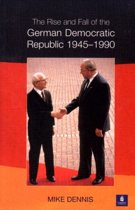 Rise and Fall of the German Democratic Republic 1945-1990