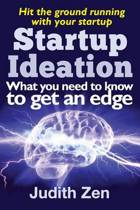 Startup Ideation - What You Need to Know to Get an Edge
