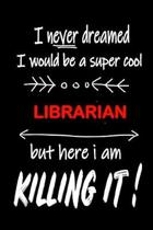 I Never Dreamed I Would Be a Super Cool Librarian But Here I Am Killing It!