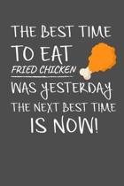 The Best Time To Eat Fried Chicken Was Yesterday The Next Best Time Is Now