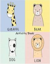 Giraffe Bear Dog Lion Activity Book: Premium Children's Animals Activity Book for Ages 3 and Up - Learn Achieve Grow Nature Series