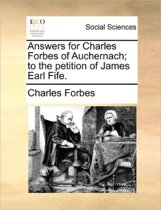 Answers for Charles Forbes of Auchernach; To the Petition of James Earl Fife.