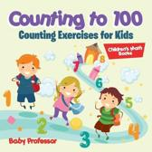 Counting to 100 - Counting Exercises for Kids Children's Math Books