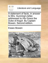 A Statement of Facts, in Answer to Mrs. Gunning's Letter, Addressed to His Grace the Duke of Argyll. by Captain Bowen. Second Edition.