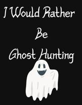 I Would Rather Be Ghost Hunting: Log For Your Invesigations