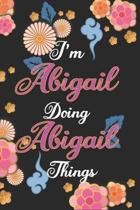 I'm Abigail Doing Abigail Things Notebook Birthday Gift: Personalized Name Journal Writing Notebook For Girls and Women, 100 Pages, 6x9, Soft Cover, M