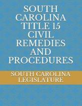 South Carolina Title 15 Civil Remedies and Procedures