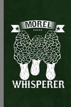 Morel Whisperer: Mushroom Gift For Hunters And Pickers (6''x9'') Dot Grid Notebook To Write In