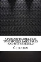 9781114487840 - Icon Group International, Inc. - A Primary Reader (Old-Time Stories, Fairy Tales and Myths Retold by Children (Webster's Chinese Traditional Thesaurus Edition)