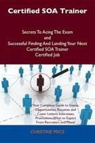 Certified SOA Trainer Secrets To Acing The Exam and Successful Finding And Landing Your Next Certified SOA Trainer Certified Job