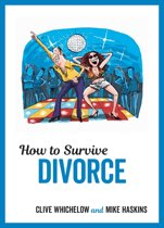 How to Survive Divorce: Tongue-in-Cheek Advice and Cheeky Illustrations about Separating from Your Partner