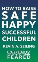 How to Raise Safe, Happy, Successful Children