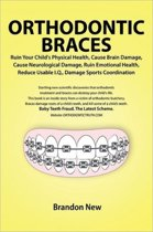 Orthodontic Braces Ruin Your Child's Physical Health, Cause Brain Damage, Cause Neurological Damage, Ruin Emotional Health, Reduce Usable I.Q., Damage Sports Coordination