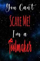 You Can't Scare Me! I'm A Toolmaker: The perfect gift for the professional in your life - Funny 119 page lined journal!
