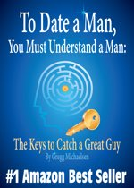 To Date a Man, You Must Understand a Man: The Keys to Catch a Great Guy (Relationship and Dating Advice for Women)