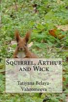Squirrel, Arthur and Wick