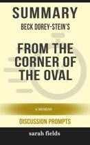 Summary of From the Corner of the Oval: A Memoir by Beck Dorey-Stein (Discussion Prompts)