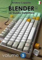 Blender - La Guida Definitiva - Volume 5 - Edizione 2