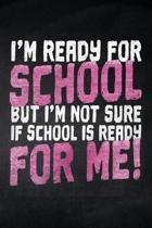 I'm ready for School but I'm not sure if School is ready for me!