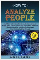 How To Analyze People: An Effective Guide on How To Analyze and Persuade People, Speed Reading their Body Language and Behavior (Human Psycho
