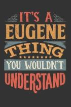 Its A Eugene Thing You Wouldnt Understand: Eugene Diary Planner Notebook Journal 6x9 Personalized Customized Gift For Someones Surname Or First Name i