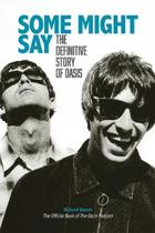 Some Might Say - the Definitive Story of Oasis