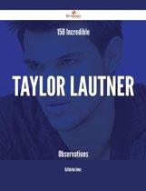 150 Incredible Taylor Lautner Observations