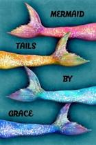 Mermaid Tails by Grace