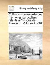 Collection Universelle Des Memoires Particuliers Relatifs A L'Histoire de France. ... Volume 4 of 67