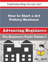 How to Start a Art Pottery Business (Beginners Guide)
