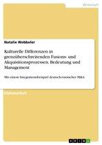 Kulturelle Differenzen in grenzüberschreitenden Fusions- und Akquisitionsprozessen. Bedeutung und Management