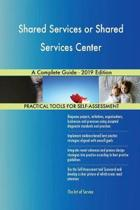 Shared Services or Shared Services Center a Complete Guide - 2019 Edition
