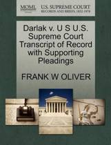 Darlak V. U S U.S. Supreme Court Transcript of Record with Supporting Pleadings