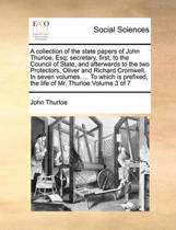 A Collection of the State Papers of John Thurloe, Esq; Secretary, First, to the Council of State, and Afterwards to the Two Protectors, Oliver and Richard Cromwell. in Seven Volumes. ... to Which Is Prefixed, the Life of Mr. Thurloe Volume 3 of 7