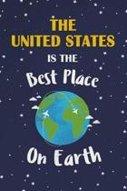 The United States Is The Best Place On Earth: The United States Souvenir Notebook