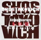 Shostakovich: String Quartets 5, 11, 12