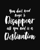 You don't need magic to Disappear all you need is a Destination
