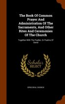 The Book of Common Prayer and Administration of the Sacraments, and Other Rites and Ceremonies of the Church